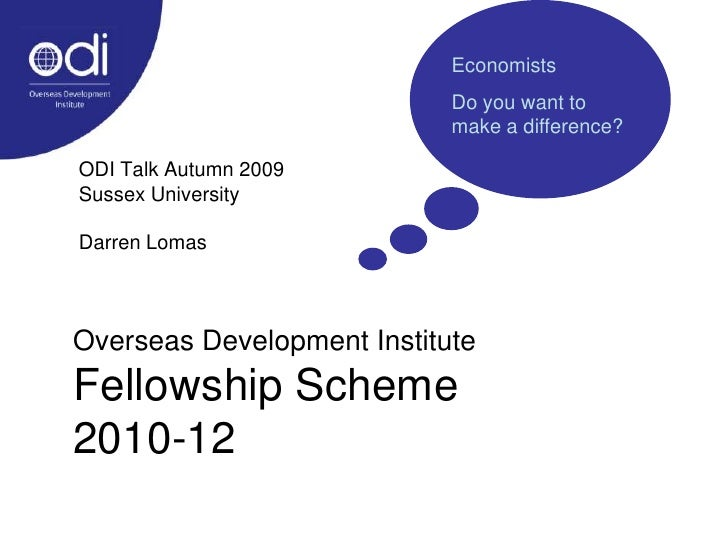 Economists<br />Do you want to make a difference?<br />ODI Talk Autumn 2009<br />Sussex University<br />Darren Lomas<br />...