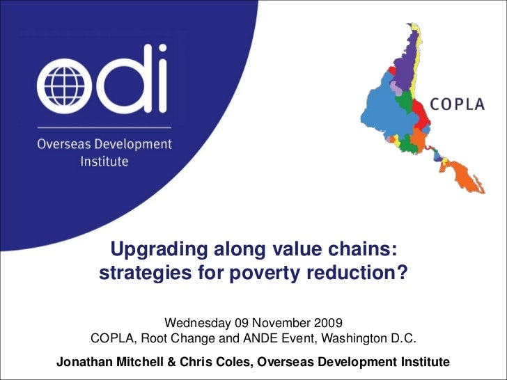 Upgrading along value chains:<br />strategies for poverty reduction?<br />Wednesday 09 November 2009COPLA, Root Change and...