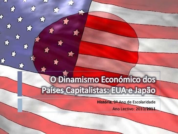 O Dinamismo Económico dos Países Capitalistas: EUA e Japão<br />História, 9º Ano de Escolaridade<br />Ano Lectivo: 2010/20...