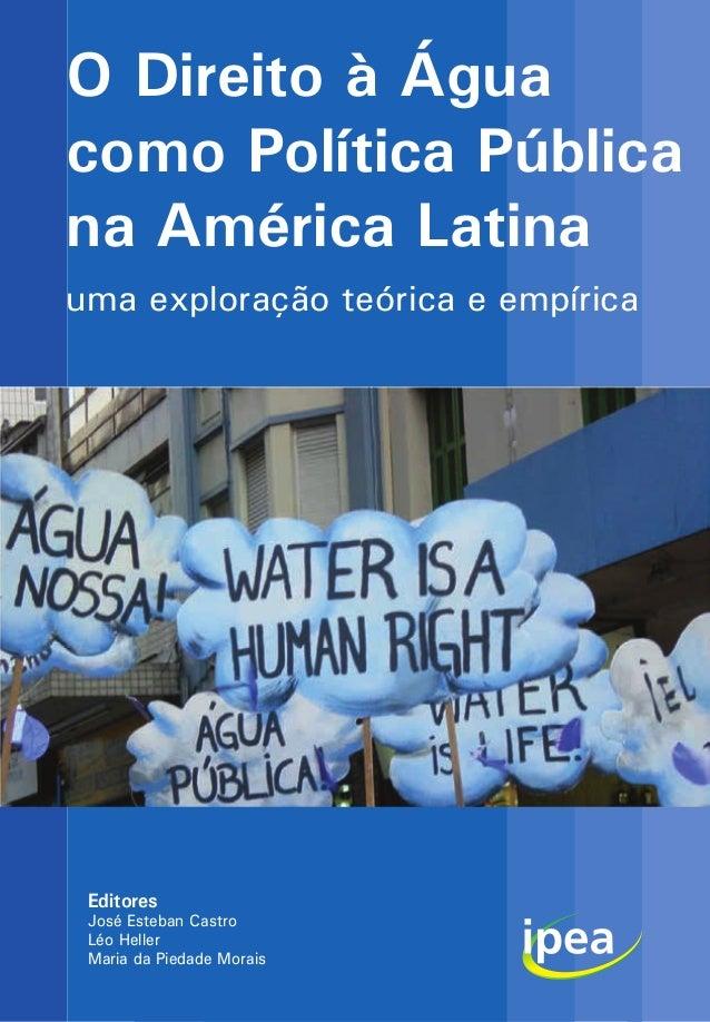 uma exploração teórica e empírica O Direito à Água como Política Pública na América Latina Editores José Esteban Castro Lé...