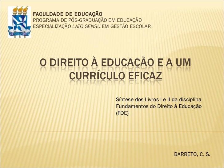 FACULDADE DE EDUCAÇÃO PROGRAMA DE PÓS-GRADUAÇÃO EM EDUCAÇÃO ESPECIALIZAÇÃO  LATO SENSU  EM GESTÃO ESCOLAR Síntese dos Livr...