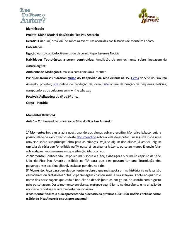 Identificação Projeto: Diário Matinal do Sítio do Pica Pau Amarelo Desafio: Criar um jornal online sobre as aventuras ocor...