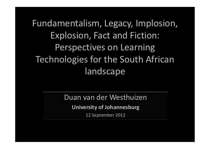 Fundamentalism, Legacy, Implosion,    Explosion, Fact and Fiction:     Perspectives on Learning Technologies for the South...