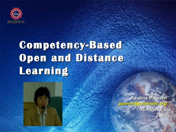 Competency-Based  Open and Distance Learning Paulina Pannen [email_address] SEAMOLEC 2005