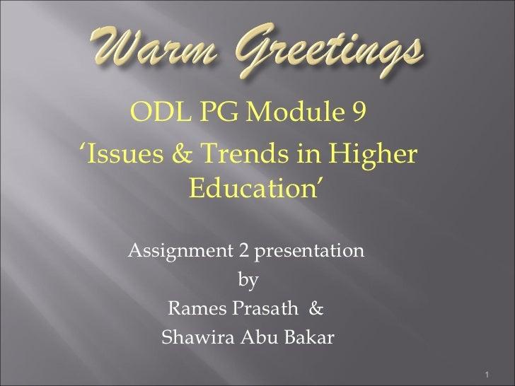 <ul><li>ODL PG Module 9 </li></ul><ul><li>' Issues & Trends in Higher Education'  </li></ul><ul><li>Assignment 2 presentat...