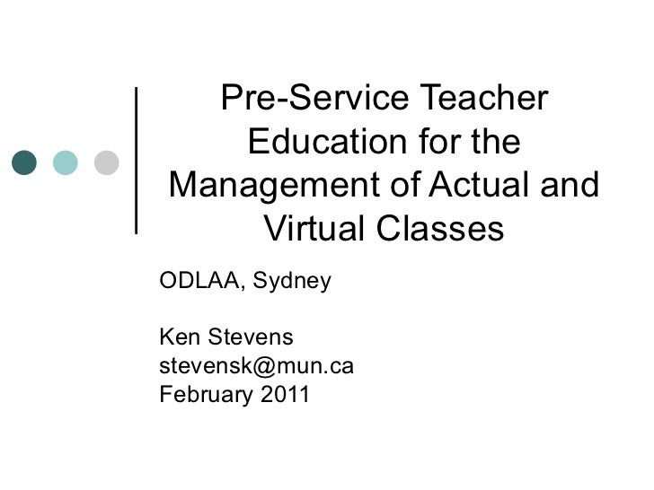 Pre-Service Teacher Education for the Management of Actual and Virtual Classes ODLAA, Sydney Ken Stevens [email_address] F...