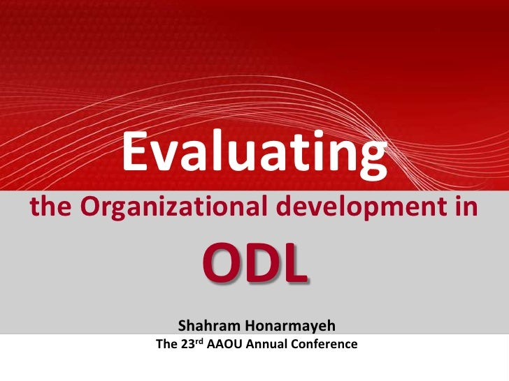 Evaluatingthe Organizational development in ODL<br />Shahram Honarmayeh<br />The 23rd AAOU Annual Conference<br />