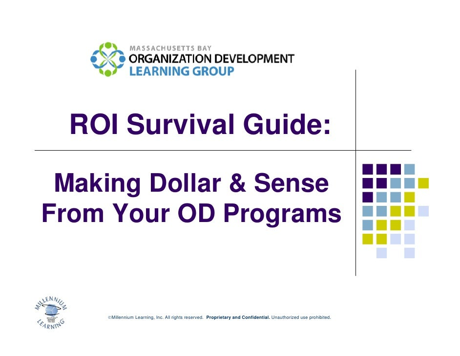 ROI Survival Guide:   Making Dollar & Sense From Your OD Programs       ©Millennium Learning, Inc. All rights reserved. Pr...