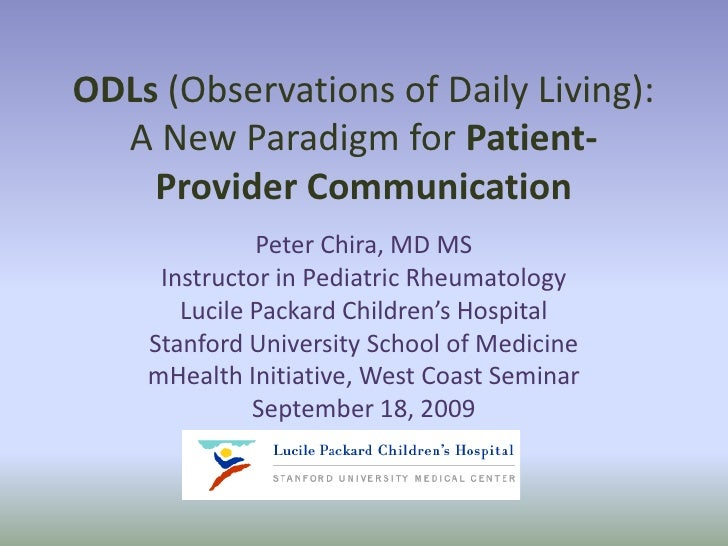 ODLs (Observations of Daily Living):  A New Paradigm for Patient-    Provider Communication              Peter Chira, MD M...