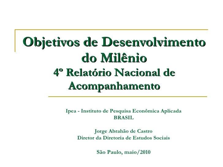 Objetivos de Desenvolvimento do Milênio 4º Relatório Nacional de Acompanhamento Ipea - Instituto de Pesquisa Econômica Apl...