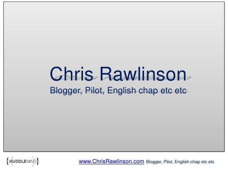 Chris RawlinsonBlogger, Pilot, English chap etc etc<br />www.ChrisRawlinson.comBlogger, Pilot, English chap etc etc<br />