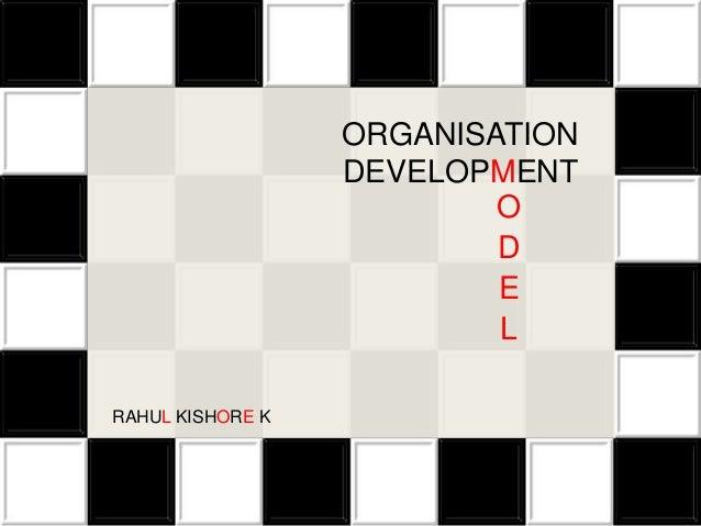 ORGANISATION DEVELOPMENT O D E L  ``  RAHUL KISHORE K