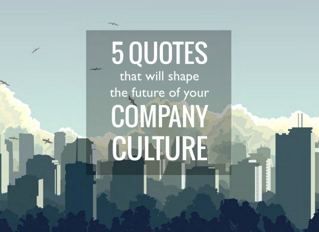 Quotes That Will Shape The Future Of Your Company Culture