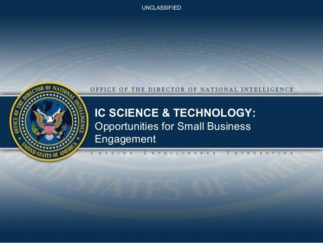UNCLASSIFIED  IC SCIENCE & TECHNOLOGY: Opportunities for Small Business Engagement