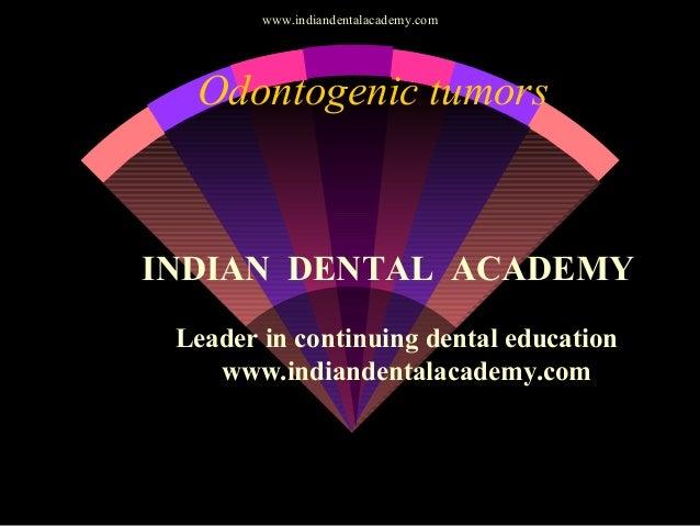 Odontogenic tumors INDIAN DENTAL ACADEMY Leader in continuing dental education www.indiandentalacademy.com www.indiandenta...