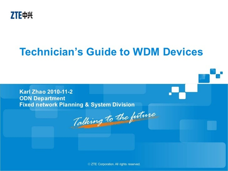 Technician's Guide to WDM Devices Karl Zhao 2010-11-2 ODN Department Fixed network Planning & System Division