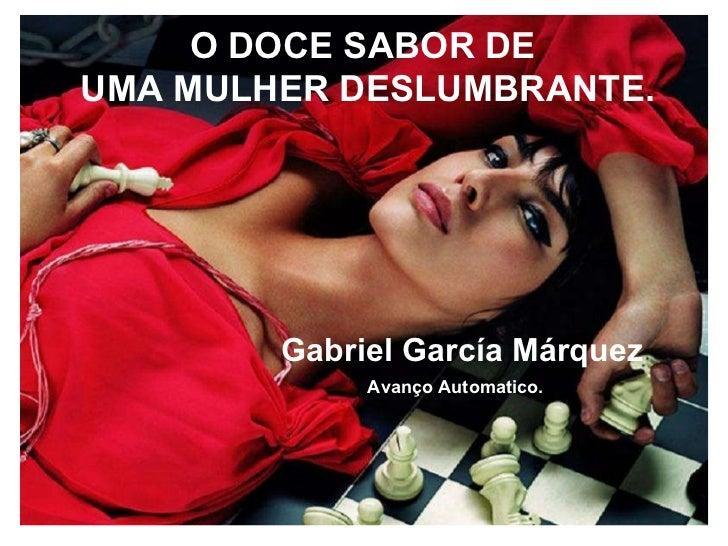 EL DULCE SABOR DE UNA MUJER EXQUISITA. Gabriel García Márquez Avance Automatico. O DOCE SABOR DE  UMA MULHER DESLUMBRANTE....