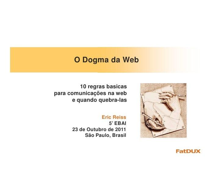O Dogma da Web          10 regras basicaspara comunicações na web       e quando quebra-las                 Eric Reiss    ...