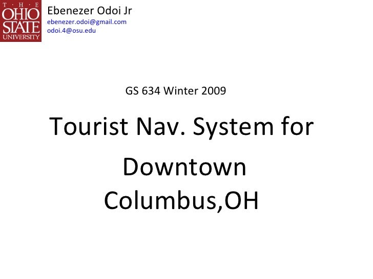 Ebenezer Odoi Jr [email_address] [email_address] Tourist Nav. System for Downtown Columbus,OH GS 634 Winter 2009