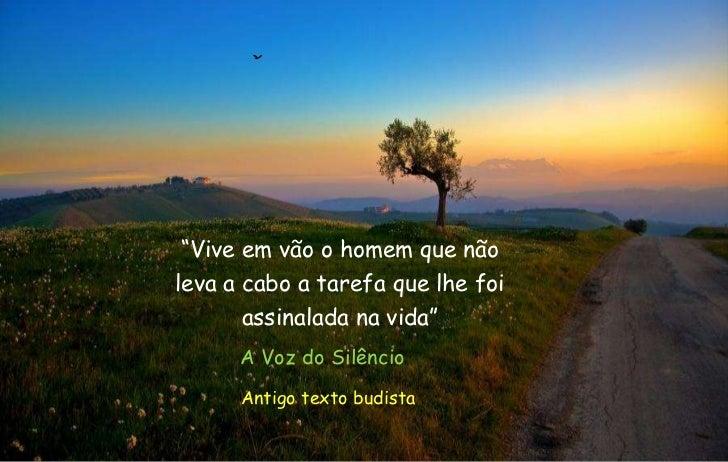 """""""Vive em vão o homem que nãoleva a cabo a tarefa que lhe foi      assinalada na vida""""      A Voz do Silêncio      Antigo t..."""
