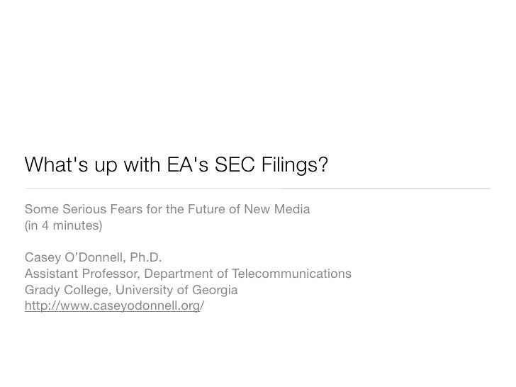 What's up with EA's SEC Filings? Some Serious Fears for the Future of New Media (in 4 minutes)  Casey O'Donnell, Ph.D. Ass...