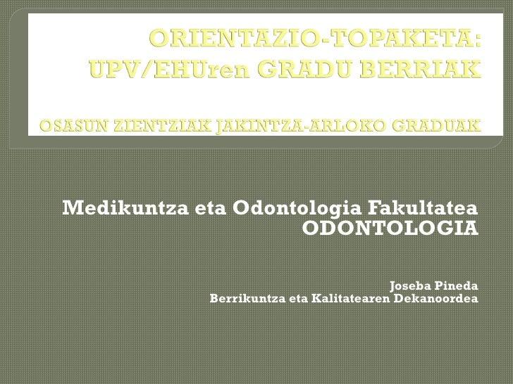 Medikuntza eta Odontologia Fakultatea                     ODONTOLOGIA                                           Joseba Pin...