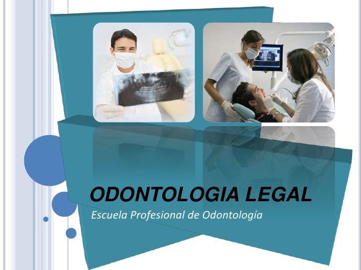 ODONTOLOGIA LEGAL <br />Escuela Profesional de Odontología <br />