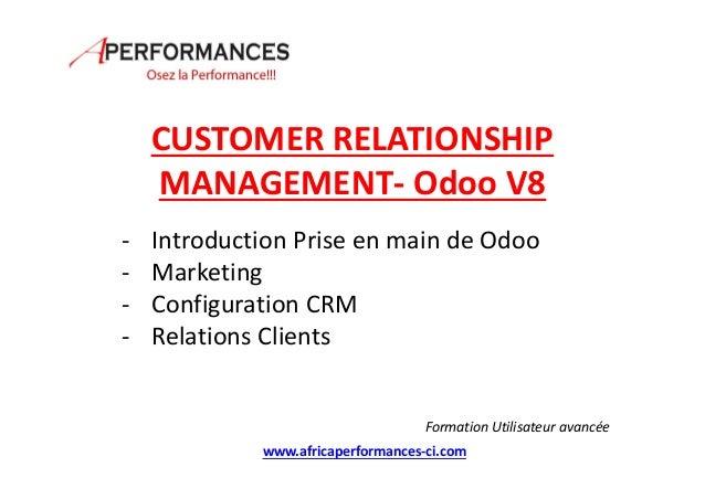 CUSTOMER RELATIONSHIP MANAGEMENT- Odoo V8 - Introduction Prise en main de Odoo - Marketing - Configuration CRM - Relations...