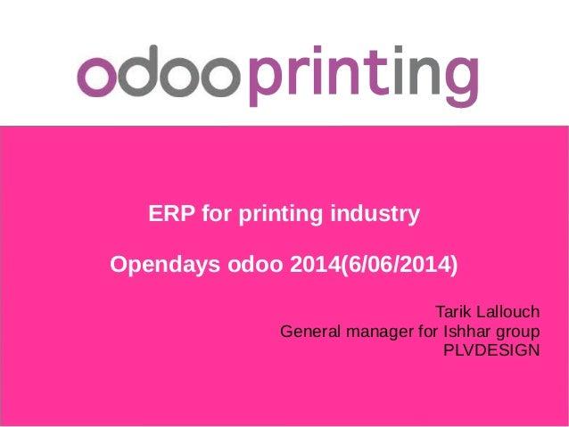 ERP for printing industry Opendays odoo 2014(6/06/2014) Tarik Lallouch General manager for Ishhar group PLVDESIGN