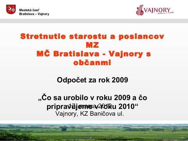 Aa 17. marca 2010 Vajnory, KZ Baničova ul. Mestská časť Bratislava – Vajnory Stretnutie starostu a poslancov MZ MČ Bratisl...