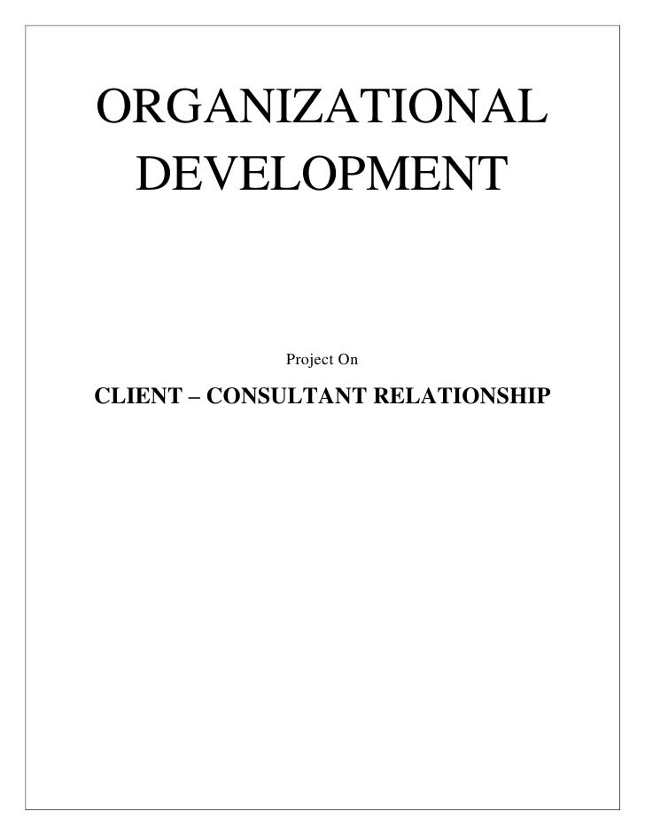ORGANIZATIONAL DEVELOPMENTProject On CLIENT – CONSULTANT RELATIONSHIPINDEXDefinition of Consultant And Client ------------...