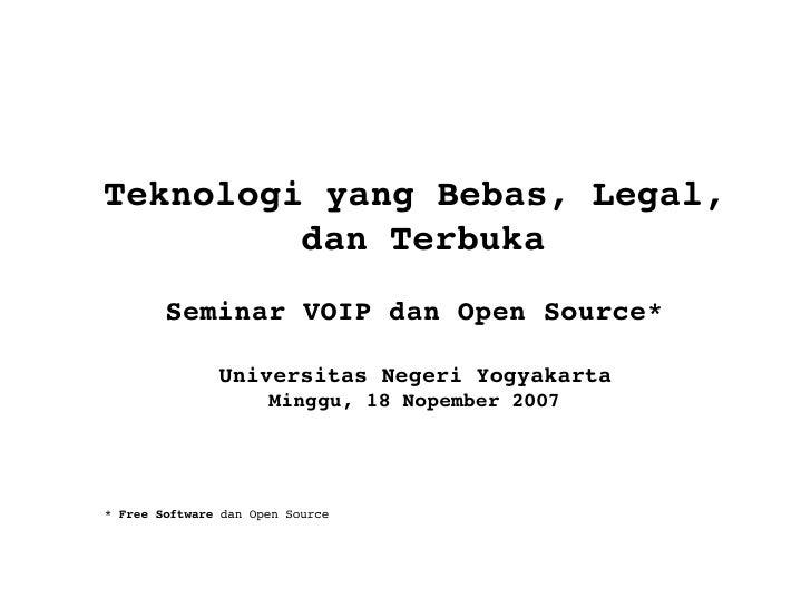 <ul><ul><li>Teknologi yang Bebas, Legal, dan Terbuka </li></ul></ul><ul><ul><li>Seminar VOIP dan Open Source* </li></ul></...