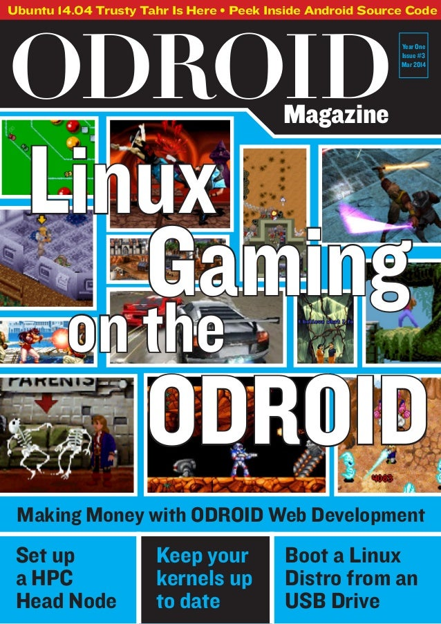 ODROIDMagazine Ubuntu 14.04 Trusty Tahr Is Here • Peek Inside Android Source Code Year One Issue #3 Mar 2014 Linux ODROID ...