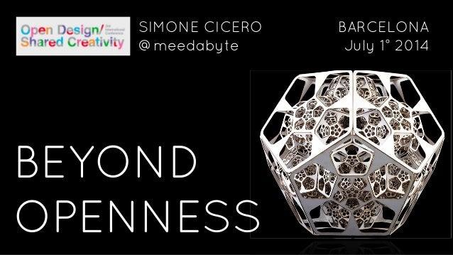 BEYOND OPENNESS SIMONE CICERO @meedabyte BARCELONA July 1° 2014
