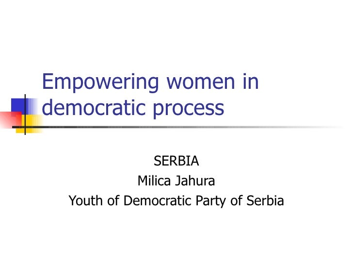 Empowering women in democratic process SERBIA Milica Jahura Youth of Democratic Party of Serbia