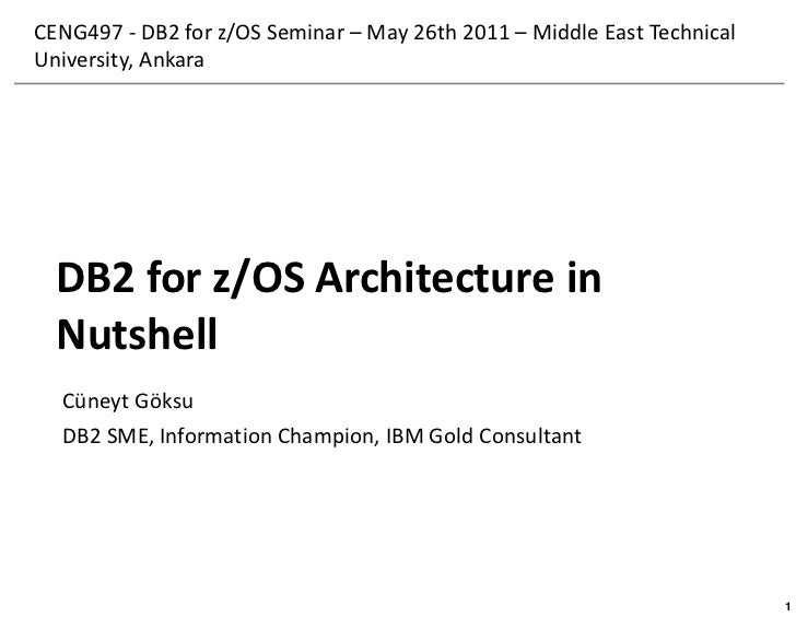 CENG497 - DB2 for z/OS Seminar – May 26th 2011 – Middle East TechnicalUniversity, Ankara  DB2 for z/OS Architecture in  Nu...