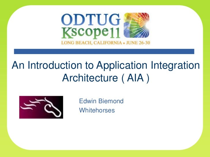 An Introduction to Application Integration Architecture ( AIA )<br />Edwin Biemond<br />Whitehorses<br />