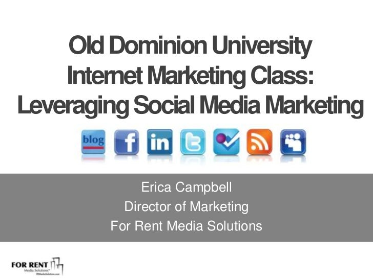 Old Dominion University <br />Internet Marketing Class: <br />Leveraging Social Media Marketing<br />Erica Campbell<br />D...