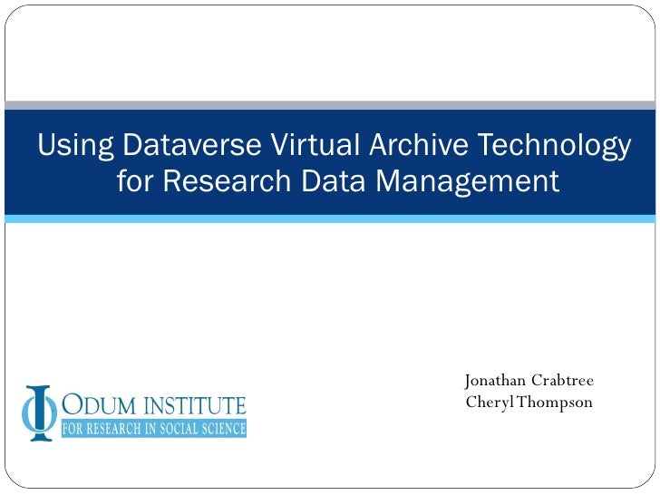 Jonathan Crabtree Cheryl Thompson Using Dataverse Virtual Archive Technology  for Research Data Management