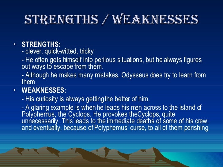 odysseus strengths and weaknesses essay Personal strengths essay  of my strengths odysseus essay about a winning ucas  statement of personal strengths and weaknesses essay - mary strengths as.