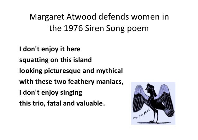 an analysis of the siren in siren song by margaret atwood An analysis of margaret atwood's siren song throughout her many years as a poet, margaret atwood has dealt with a variety of subjects within the spectrum of relationship dynamics and the way men and women behave in romantic association.