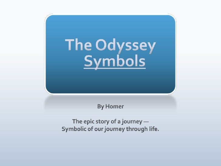 The OdysseySymbols<br />By Homer<br />The epic story of a journey —<br />Symbolic of our journey through life.<br />