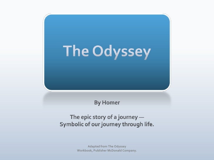 The Odyssey<br />By Homer<br />The epic story of a journey —<br />Symbolic of our journey through life.<br />Adapted from ...