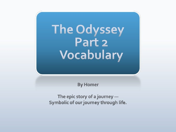 The OdysseyPart 2Vocabulary<br />By Homer<br />The epic story of a journey —<br />Symbolic of our journey through life.<br />