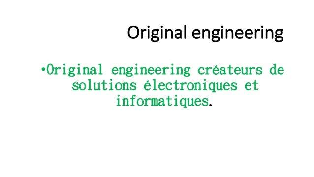 Original engineering •Original engineering créateurs de solutions électroniques et informatiques.