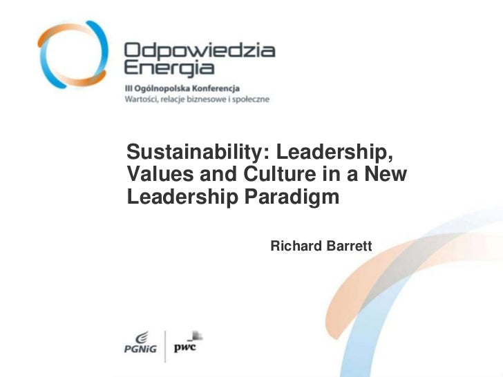 Sustainability: Leadership, Values and Culture in a New Leadership Paradigm<br />Richard Barrett<br />