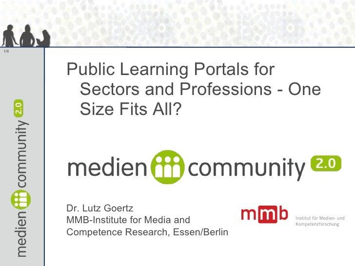 <ul><li>Public Learning Portals for Sectors and Professions - One Size Fits All?   </li></ul>Dr. Lutz Goertz MMB-Institute...