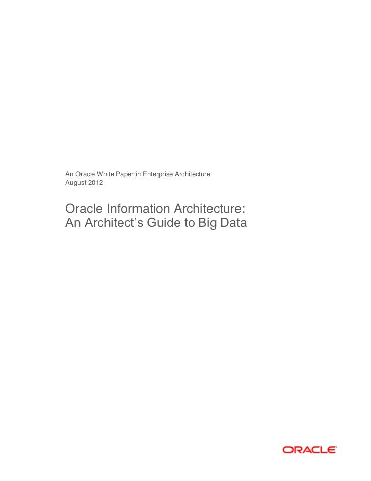 An Oracle White Paper in Enterprise ArchitectureAugust 2012Oracle Information Architecture:An Architect's Guide to Big Data