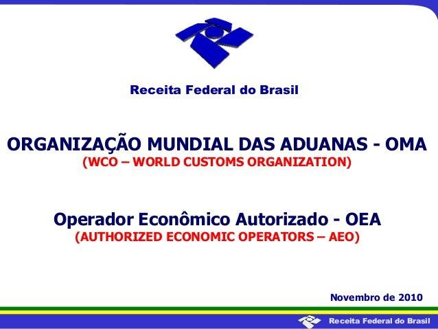 Receita Federal do Brasil ORGANIZAÇÃO MUNDIAL DAS ADUANAS - OMA (WCO – WORLD CUSTOMS ORGANIZATION) Operador Econômico Auto...