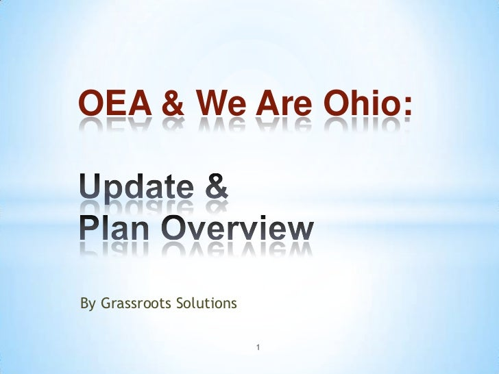 OEA & We Are Ohio: Update & Plan Overview<br />By Grassroots Solutions<br />1<br />